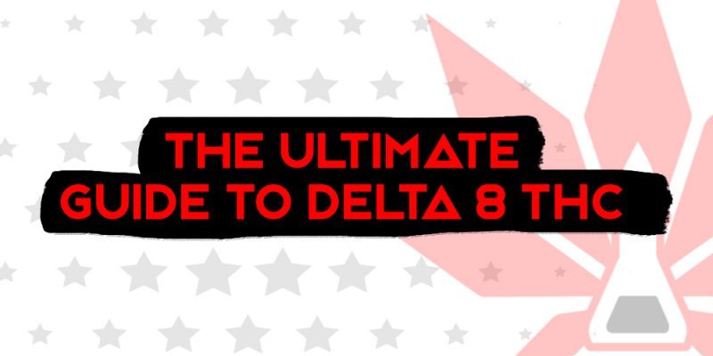 Ultimate Guide To Delta 8 THC